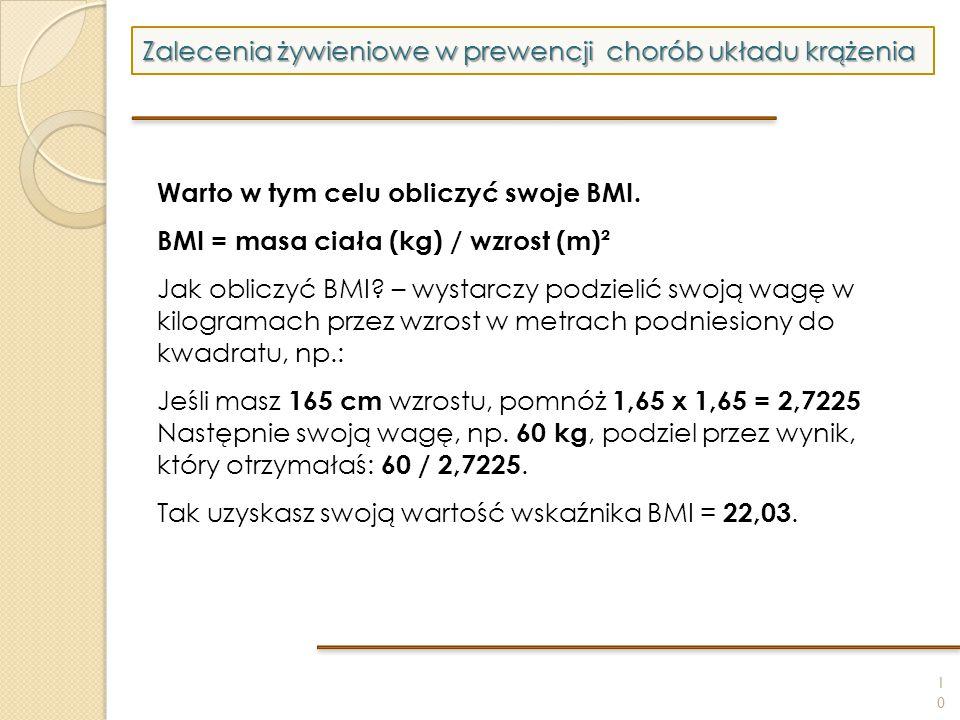 10 Zalecenia żywieniowe w prewencji chorób układu krążenia Warto w tym celu obliczyć swoje BMI. BMI = masa ciała (kg) / wzrost (m)² Jak obliczyć BMI?