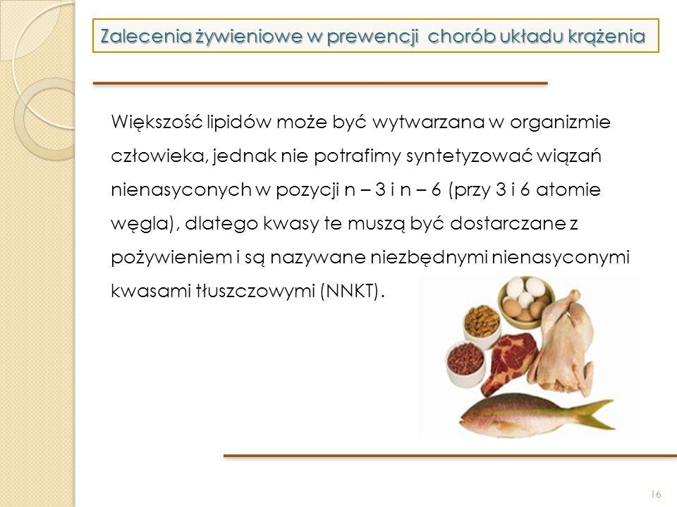 16 Zalecenia żywieniowe w prewencji chorób układu krążenia Większość lipidów może być wytwarzana w organizmie człowieka, jednak nie potrafimy syntetyz