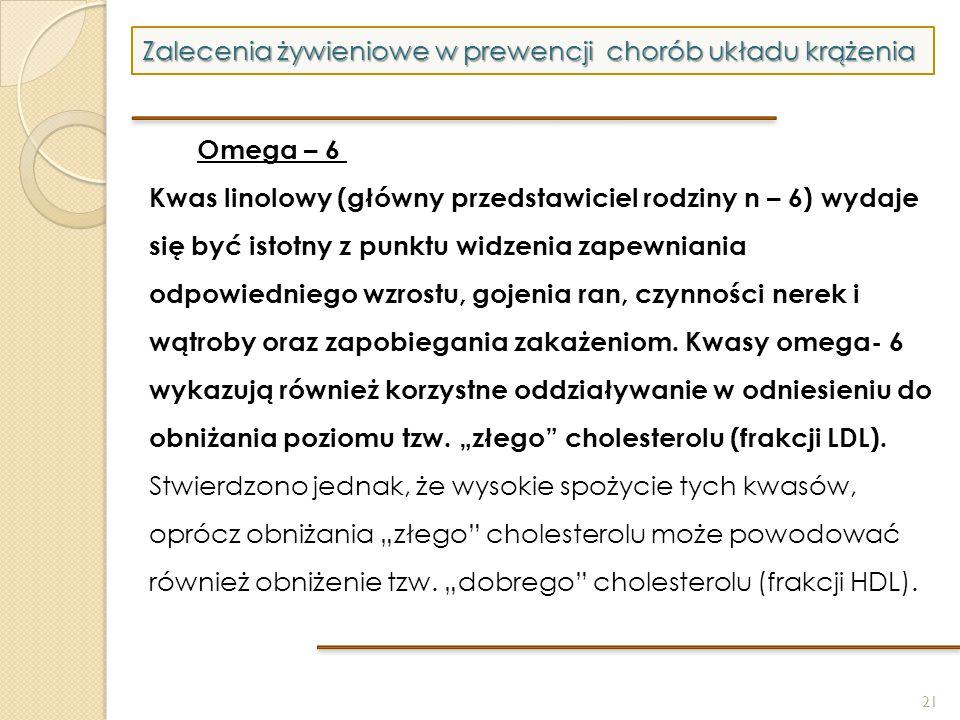 21 Zalecenia żywieniowe w prewencji chorób układu krążenia Omega – 6 Kwas linolowy (główny przedstawiciel rodziny n – 6) wydaje się być istotny z punk