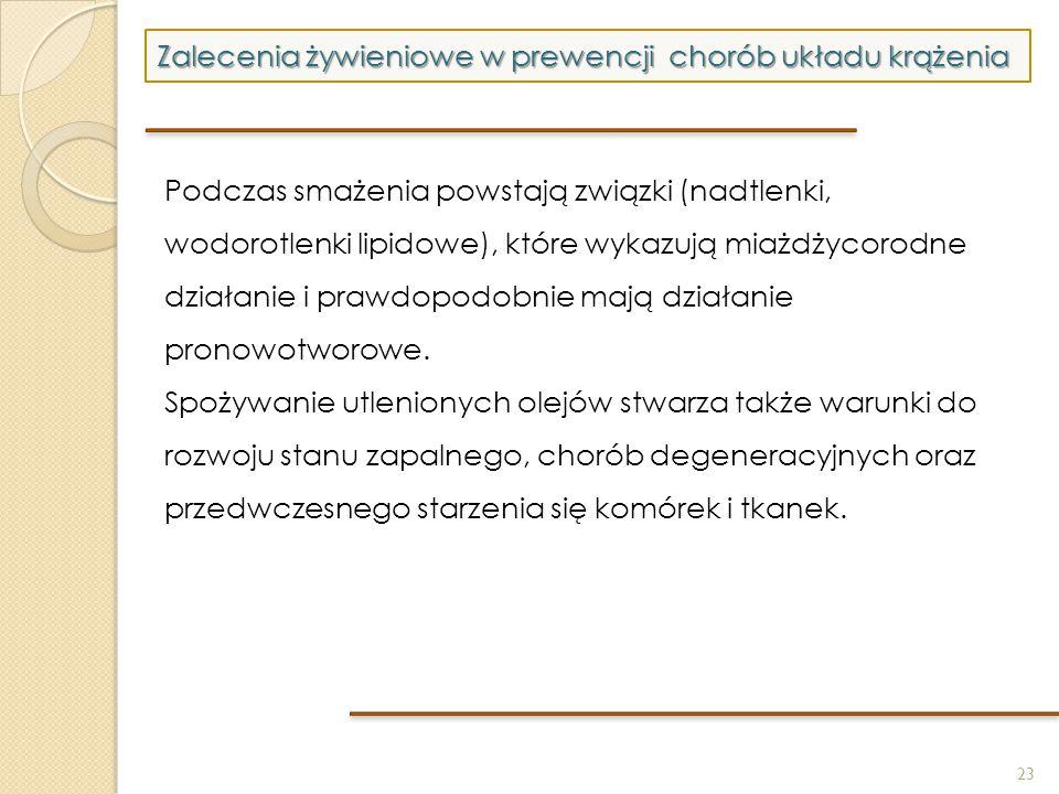 23 Zalecenia żywieniowe w prewencji chorób układu krążenia Podczas smażenia powstają związki (nadtlenki, wodorotlenki lipidowe), które wykazują miażdż