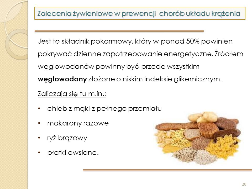 28 Zalecenia żywieniowe w prewencji chorób układu krążenia Jest to składnik pokarmowy, który w ponad 50% powinien pokrywać dzienne zapotrzebowanie ene