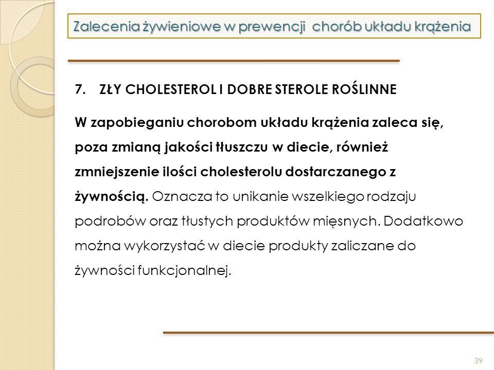 39 Zalecenia żywieniowe w prewencji chorób układu krążenia 7. ZŁY CHOLESTEROL I DOBRE STEROLE ROŚLINNE W zapobieganiu chorobom układu krążenia zaleca