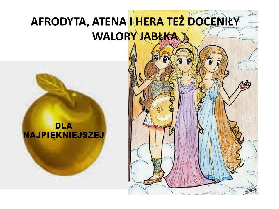 DLA NAJPIĘKNIEJSZEJ AFRODYTA, ATENA I HERA TEŻ DOCENIŁY WALORY JABŁKA