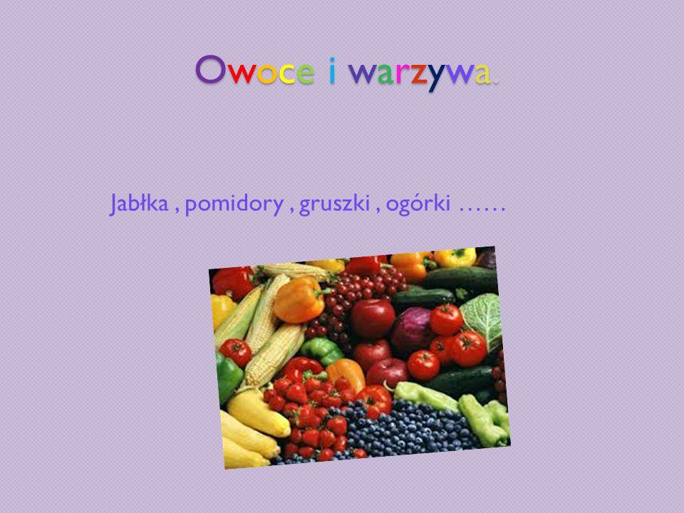 Owoce i warzywa. Jabłka, pomidory, gruszki, ogórki ……