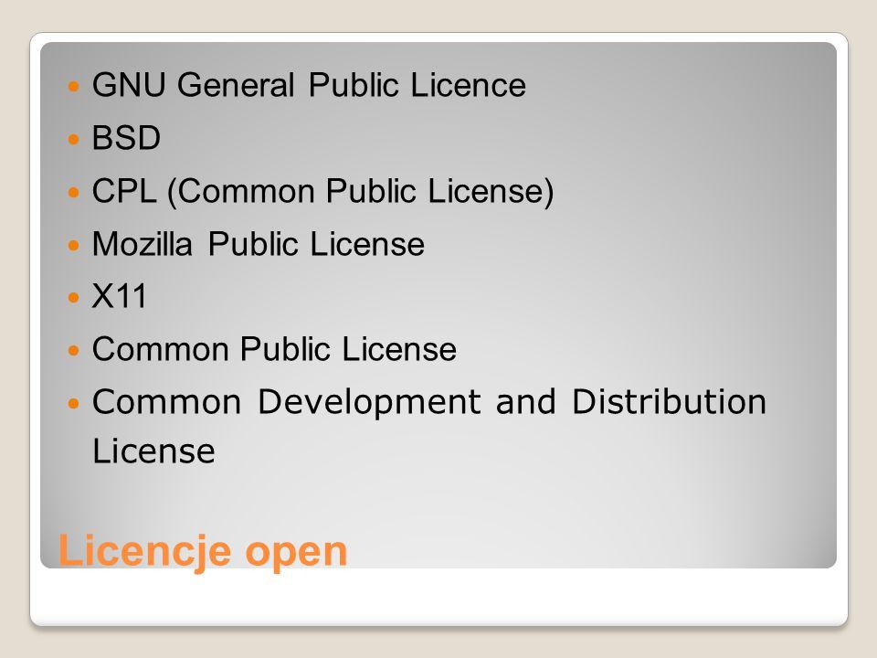 Licencje open GNU General Public Licence BSD CPL (Common Public License) Mozilla Public License X11 Common Public License Common Development and Distr