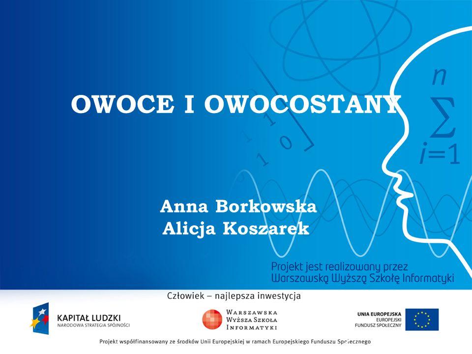 2 OWOCE I OWOCOSTANY Anna Borkowska Alicja Koszarek
