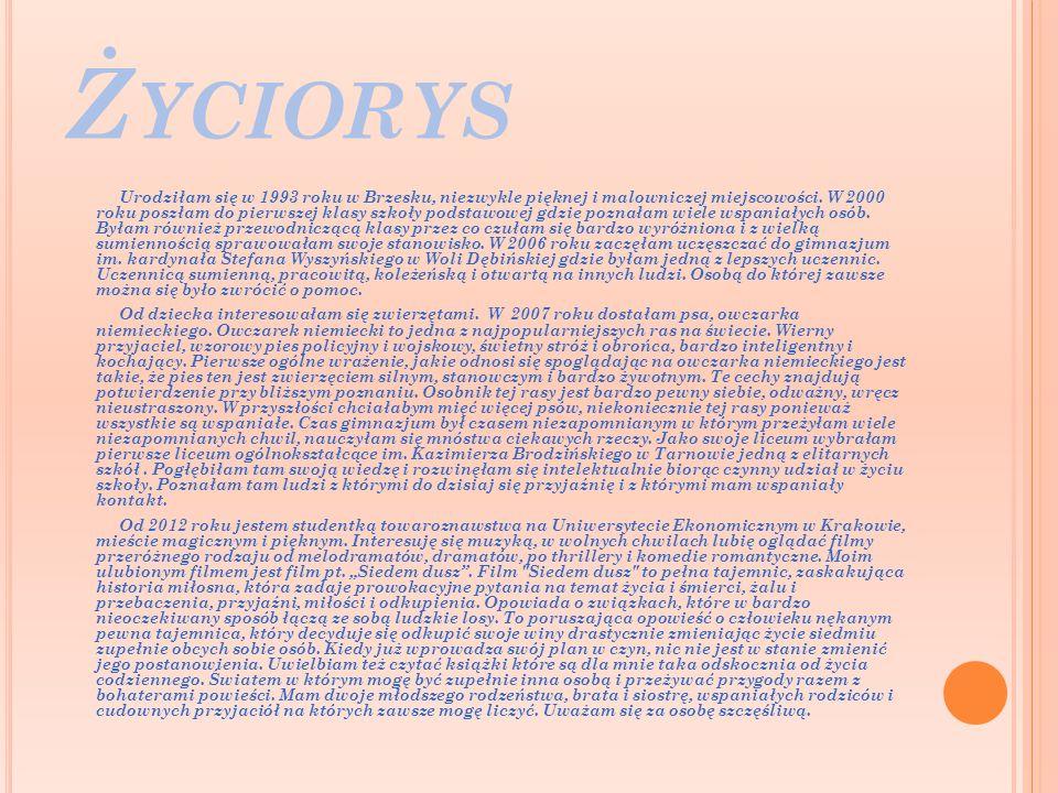 Ż YCIORYS Urodziłam się w 1993 roku w Brzesku, niezwykle pięknej i malowniczej miejscowości.