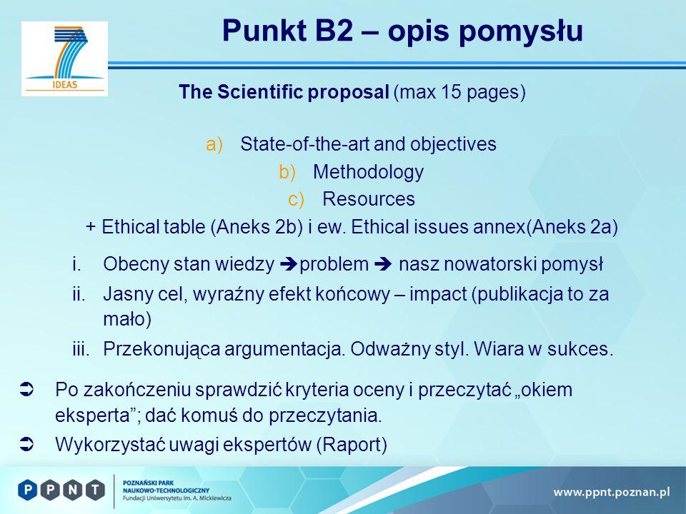 Punkt B2 – opis pomysłu i.Obecny stan wiedzy  problem  nasz nowatorski pomysł ii.Jasny cel, wyraźny efekt końcowy – impact (publikacja to za mało) iii.Przekonująca argumentacja.