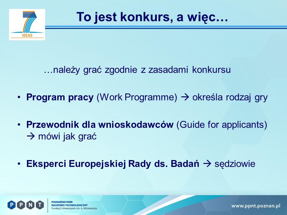 …należy grać zgodnie z zasadami konkursu Program pracy (Work Programme)  określa rodzaj gry Przewodnik dla wnioskodawców (Guide for applicants)  mówi jak grać Eksperci Europejskiej Rady ds.