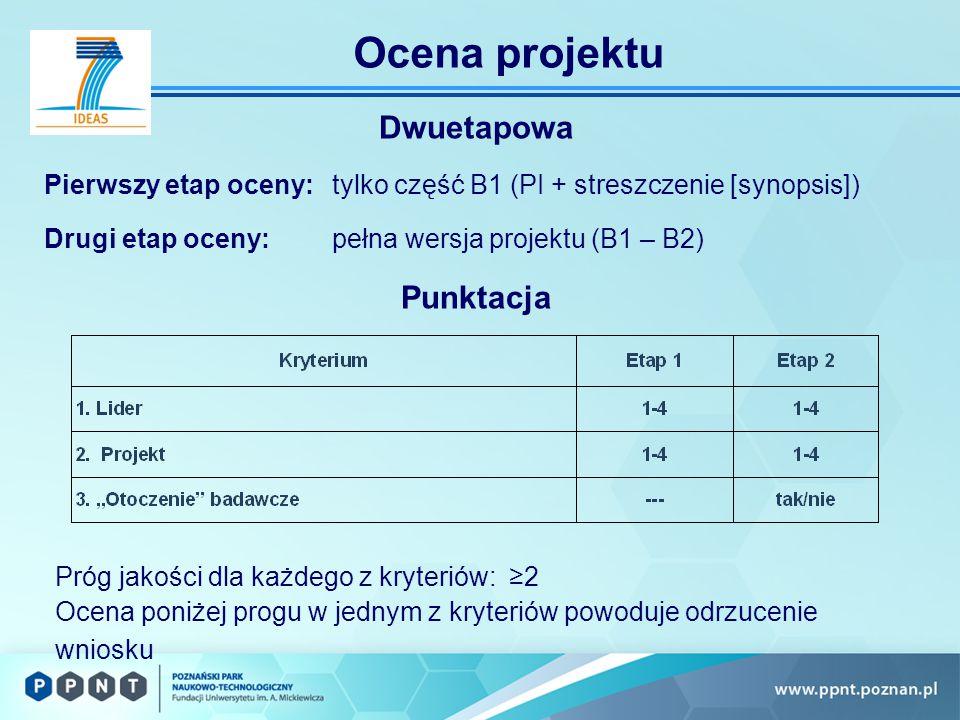 Ocena projektu Dwuetapowa Pierwszy etap oceny:tylko część B1 (PI + streszczenie [synopsis]) Drugi etap oceny:pełna wersja projektu (B1 – B2) Punktacja Próg jakości dla każdego z kryteriów: ≥2 Ocena poniżej progu w jednym z kryteriów powoduje odrzucenie wniosku