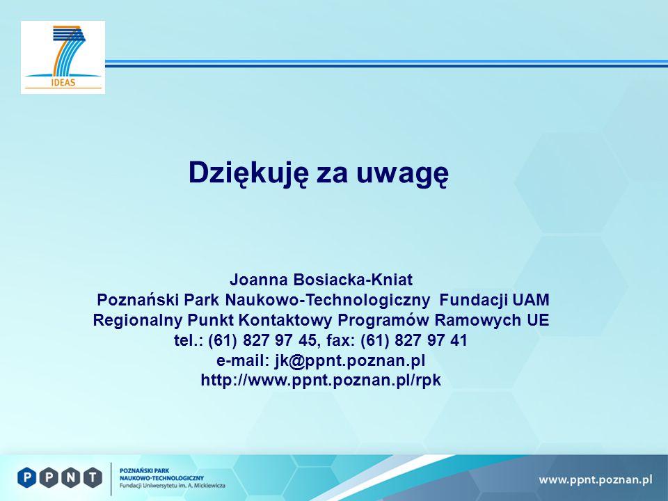 Dziękuję za uwagę Joanna Bosiacka-Kniat Poznański Park Naukowo-Technologiczny Fundacji UAM Regionalny Punkt Kontaktowy Programów Ramowych UE tel.: (61) 827 97 45, fax: (61) 827 97 41 e-mail: jk@ppnt.poznan.pl http://www.ppnt.poznan.pl/rpk