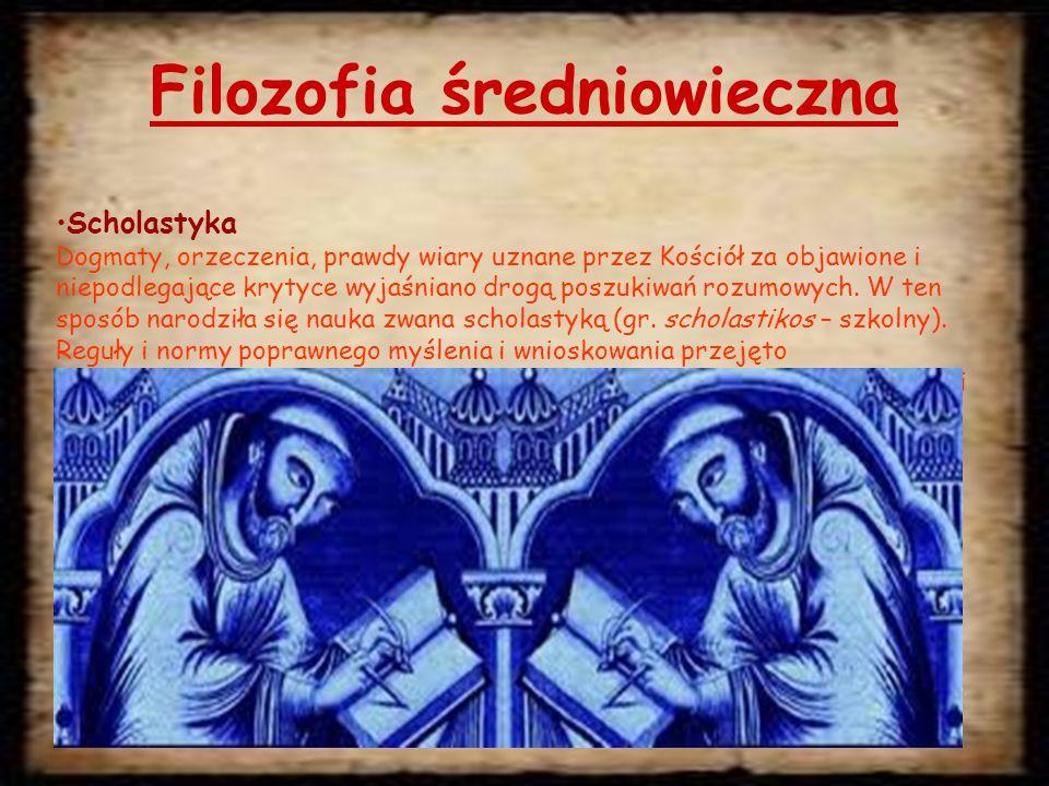 Filozofia średniowieczna Scholastyka Dogmaty, orzeczenia, prawdy wiary uznane przez Kościół za objawione i niepodlegające krytyce wyjaśniano drogą poszukiwań rozumowych.