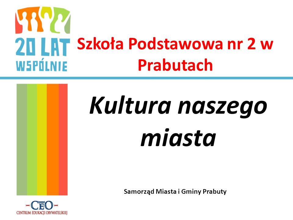 Szkoła Podstawowa nr 2 w Prabutach Kultura naszego miasta Samorząd Miasta i Gminy Prabuty