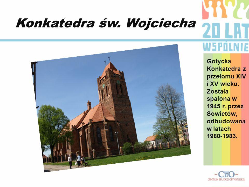 Konkatedra św. Wojciecha Gotycka Konkatedra z przełomu XIV i XV wieku.