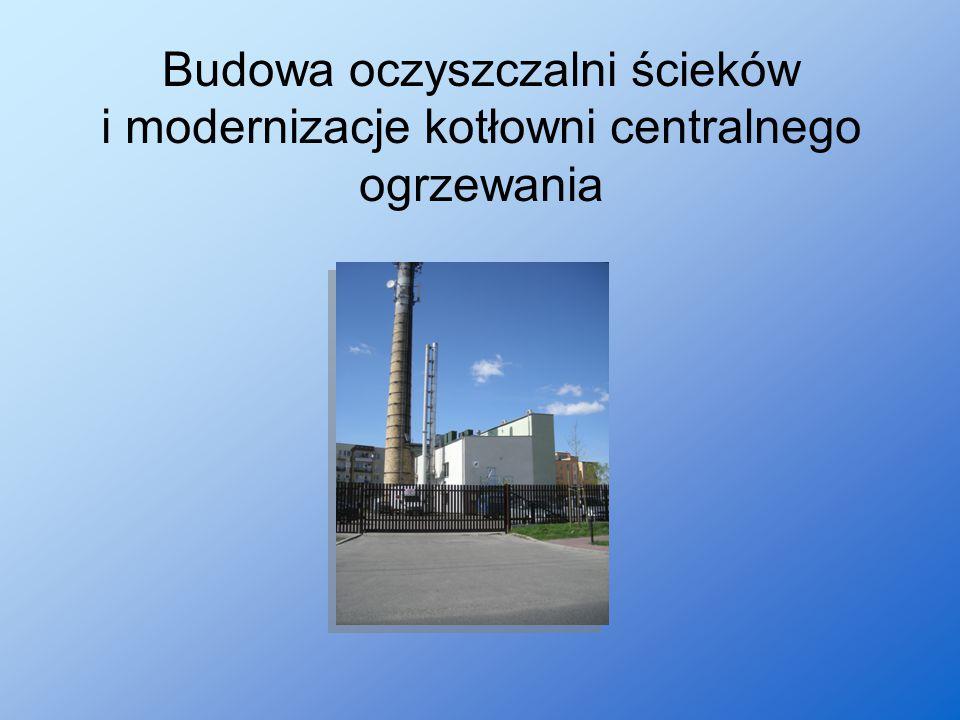 Budowa oczyszczalni ścieków i modernizacje kotłowni centralnego ogrzewania