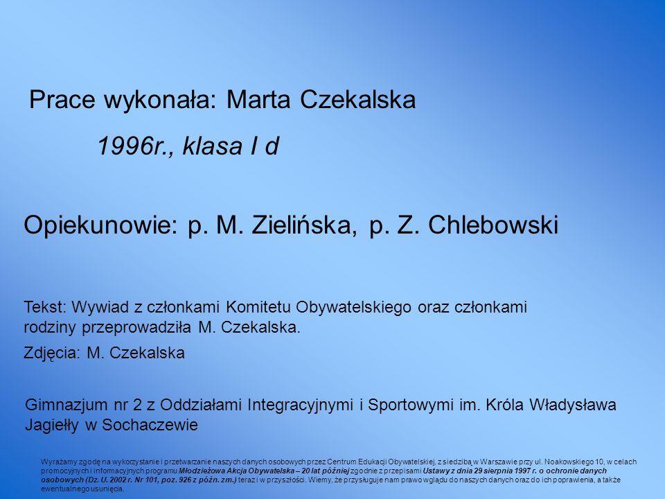 Prace wykonała: Marta Czekalska 1996r., klasa I d Gimnazjum nr 2 z Oddziałami Integracyjnymi i Sportowymi im. Króla Władysława Jagiełły w Sochaczewie