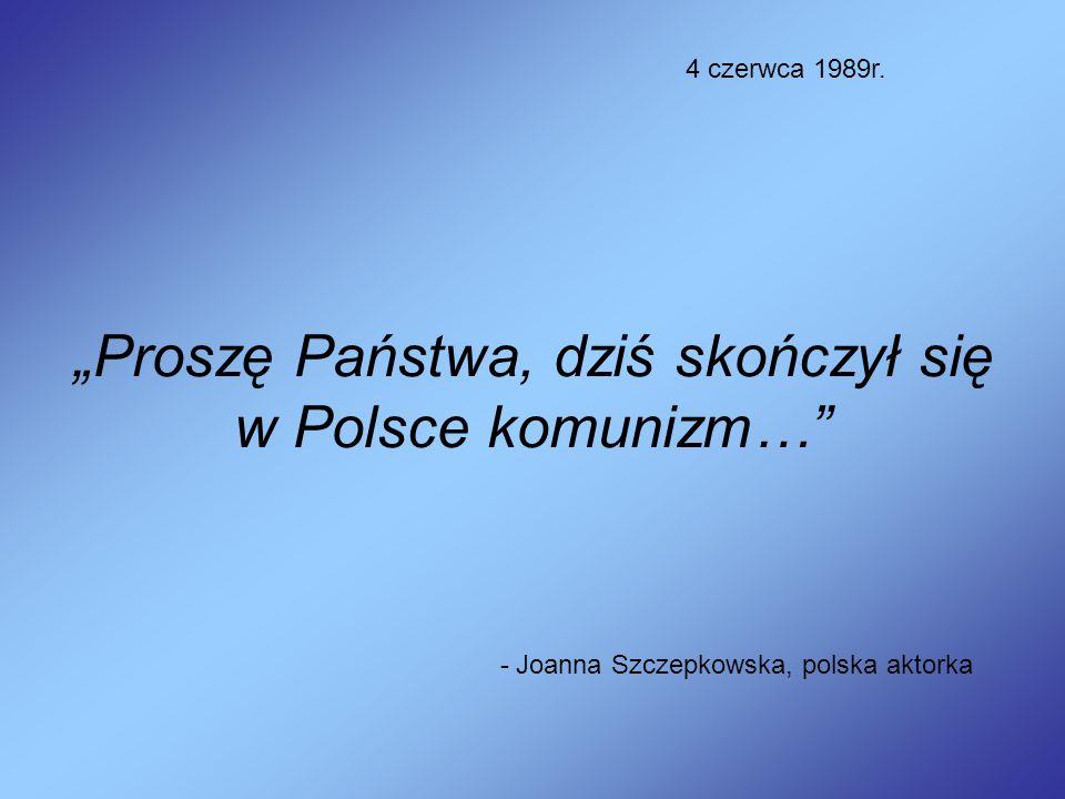 """""""Proszę Państwa, dziś skończył się w Polsce komunizm…"""" - Joanna Szczepkowska, polska aktorka 4 czerwca 1989r."""