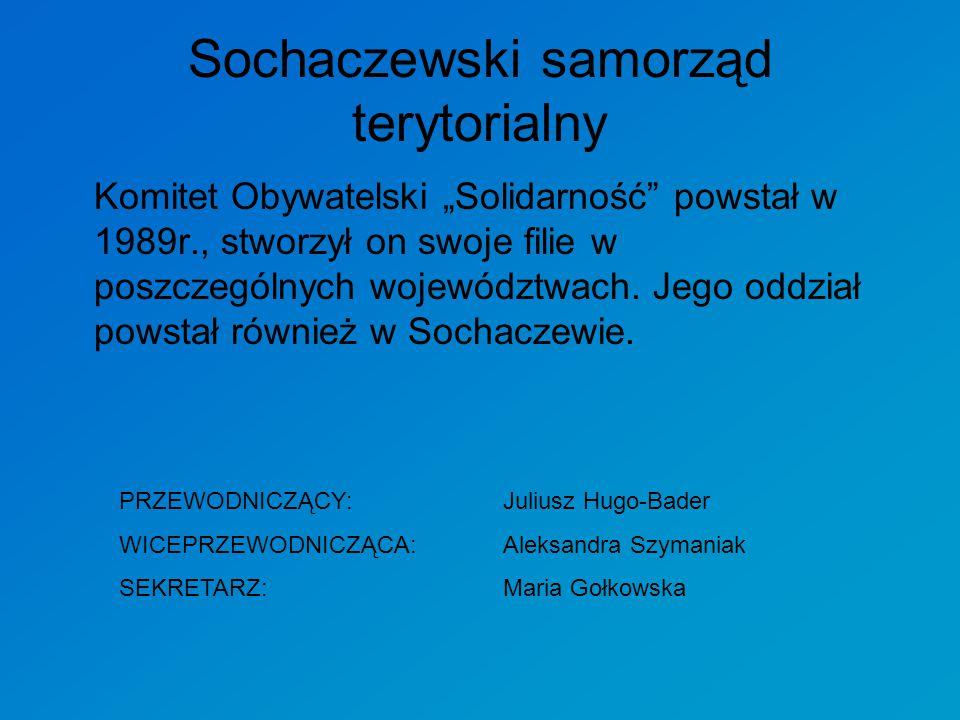 """Sochaczewski samorząd terytorialny Komitet Obywatelski """"Solidarność"""" powstał w 1989r., stworzył on swoje filie w poszczególnych województwach. Jego od"""