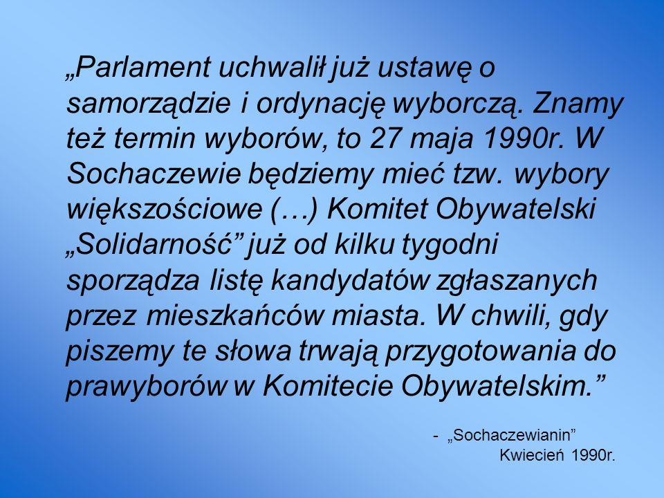 """""""Parlament uchwalił już ustawę o samorządzie i ordynację wyborczą. Znamy też termin wyborów, to 27 maja 1990r. W Sochaczewie będziemy mieć tzw. wybory"""