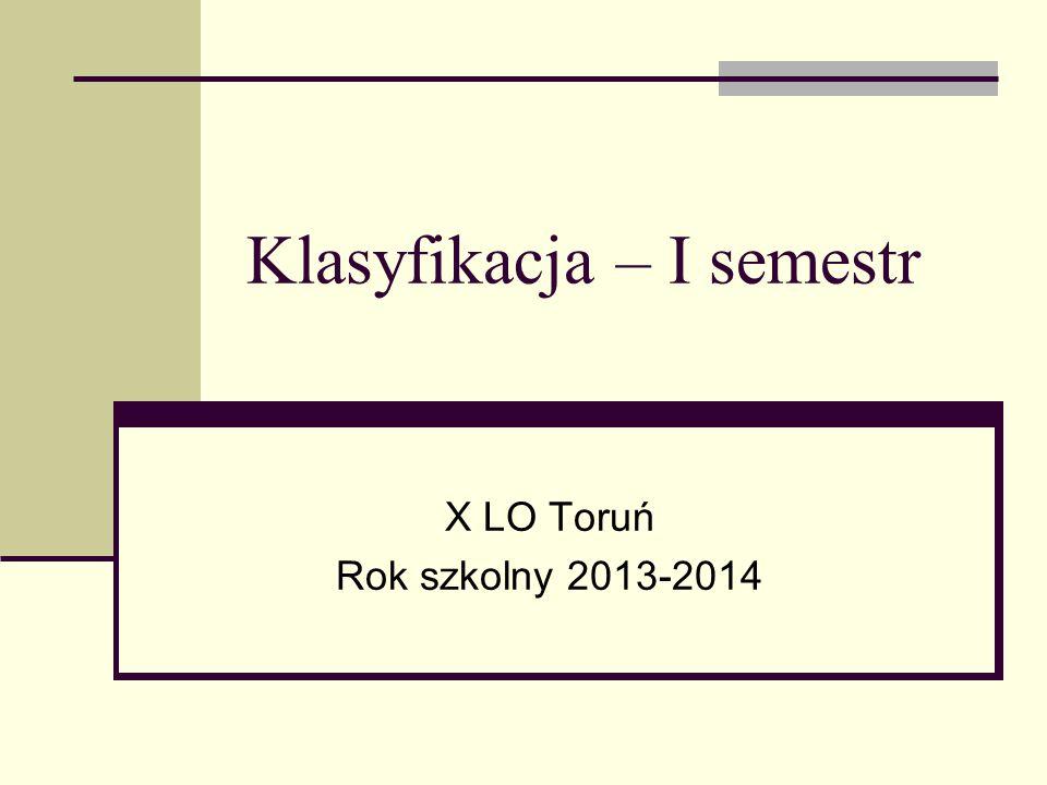 Klasyfikacja – I semestr X LO Toruń Rok szkolny 2013-2014
