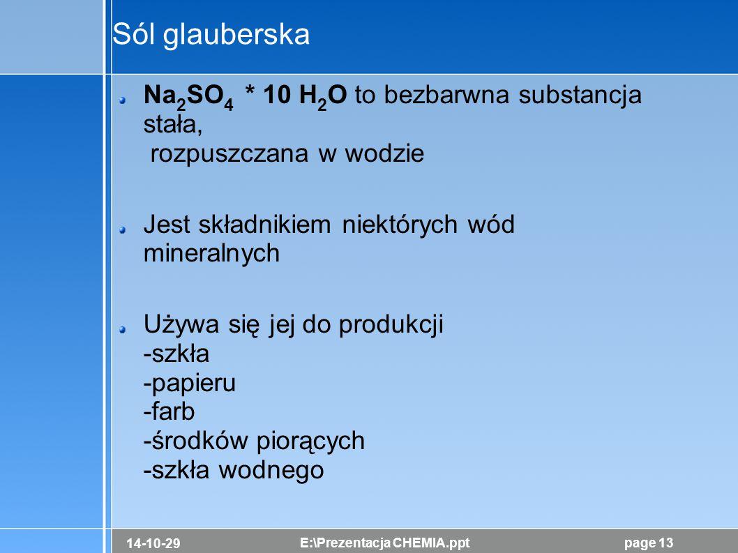 14-10-29 E:\Prezentacja CHEMIA.pptpage 13 Sól glauberska Na 2 SO 4 * 10 H 2 O to bezbarwna substancja stała, rozpuszczana w wodzie Jest składnikiem ni