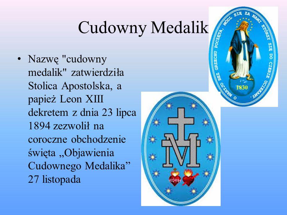 """Cudowny Medalik Nazwę cudowny medalik zatwierdziła Stolica Apostolska, a papież Leon XIII dekretem z dnia 23 lipca 1894 zezwolił na coroczne obchodzenie święta """"Objawienia Cudownego Medalika 27 listopada"""