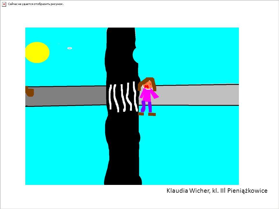 Klaudia Wicher, kl. II I Pieniążkowice