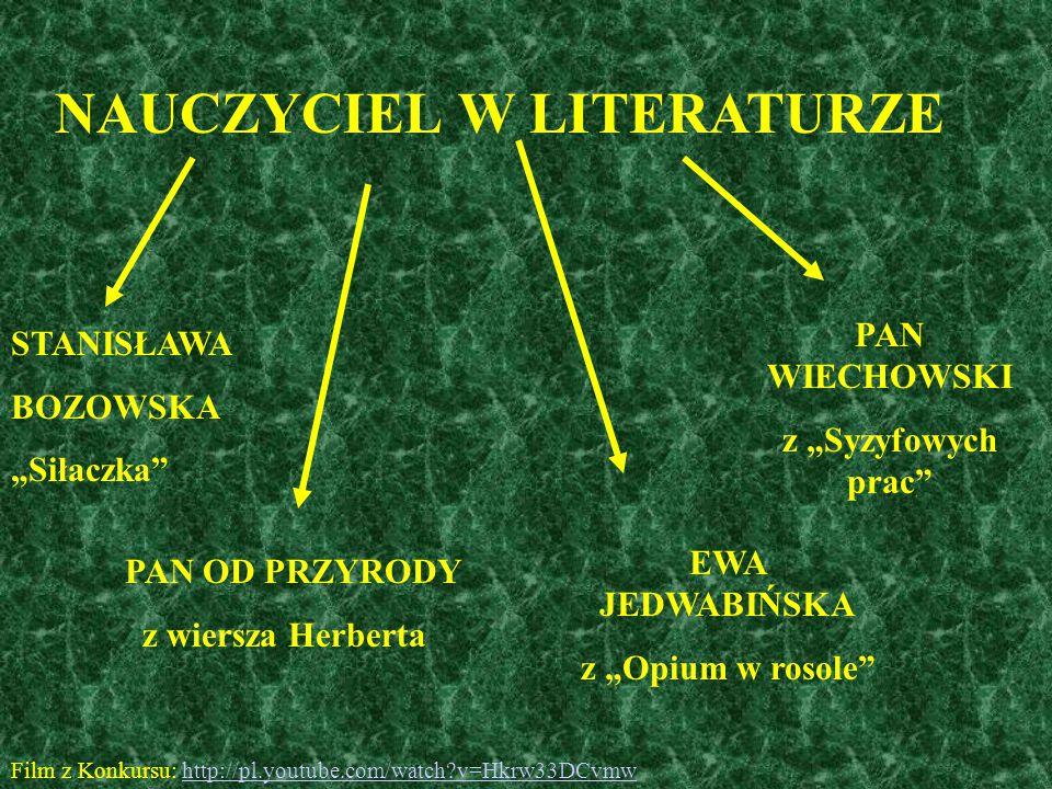 """NAUCZYCIEL W LITERATURZE STANISŁAWA BOZOWSKA """"Siłaczka"""" PAN OD PRZYRODY z wiersza Herberta EWA JEDWABIŃSKA z """"Opium w rosole"""" PAN WIECHOWSKI z """"Syzyfo"""