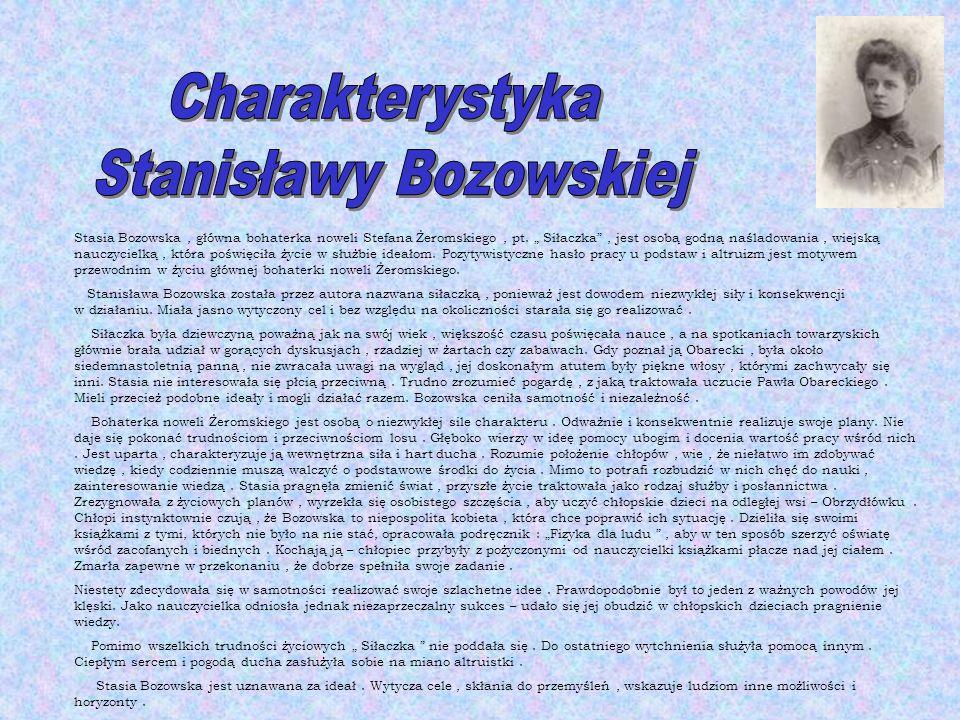 """Stasia Bozowska, główna bohaterka noweli Stefana Żeromskiego, pt. """" Siłaczka"""", jest osobą godną naśladowania, wiejską nauczycielką, która poświęciła ż"""