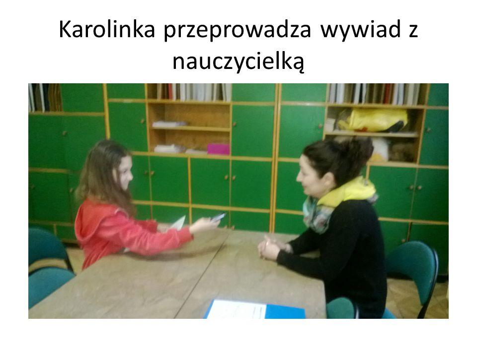 Karolinka przeprowadza wywiad z nauczycielką