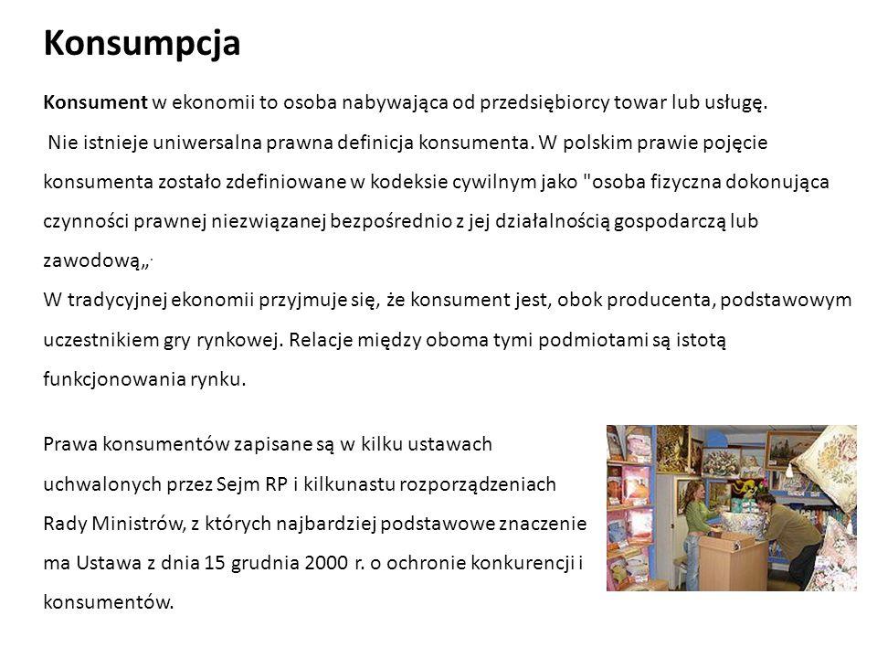 Konsument w ekonomii to osoba nabywająca od przedsiębiorcy towar lub usługę. Nie istnieje uniwersalna prawna definicja konsumenta. W polskim prawie po