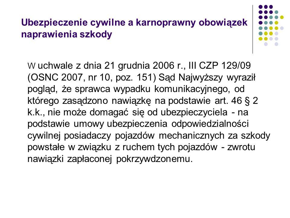 Ubezpieczenie cywilne a karnoprawny obowiązek naprawienia szkody W uchwale z dnia 21 grudnia 2006 r., III CZP 129/09 (OSNC 2007, nr 10, poz. 151) Sąd
