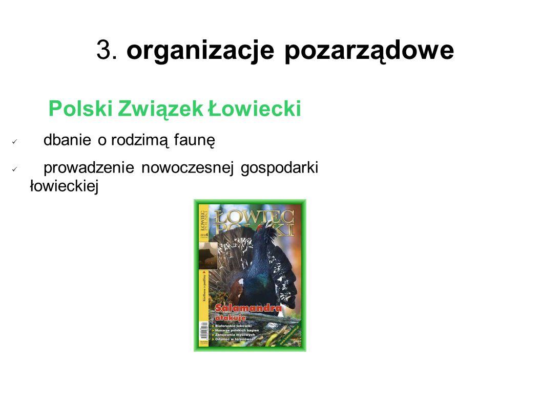 3. organizacje pozarządowe Polski Związek Łowiecki dbanie o rodzimą faunę prowadzenie nowoczesnej gospodarki łowieckiej