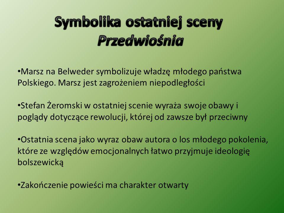Marsz na Belweder symbolizuje władzę młodego państwa Polskiego. Marsz jest zagrożeniem niepodległości Stefan Żeromski w ostatniej scenie wyraża swoje
