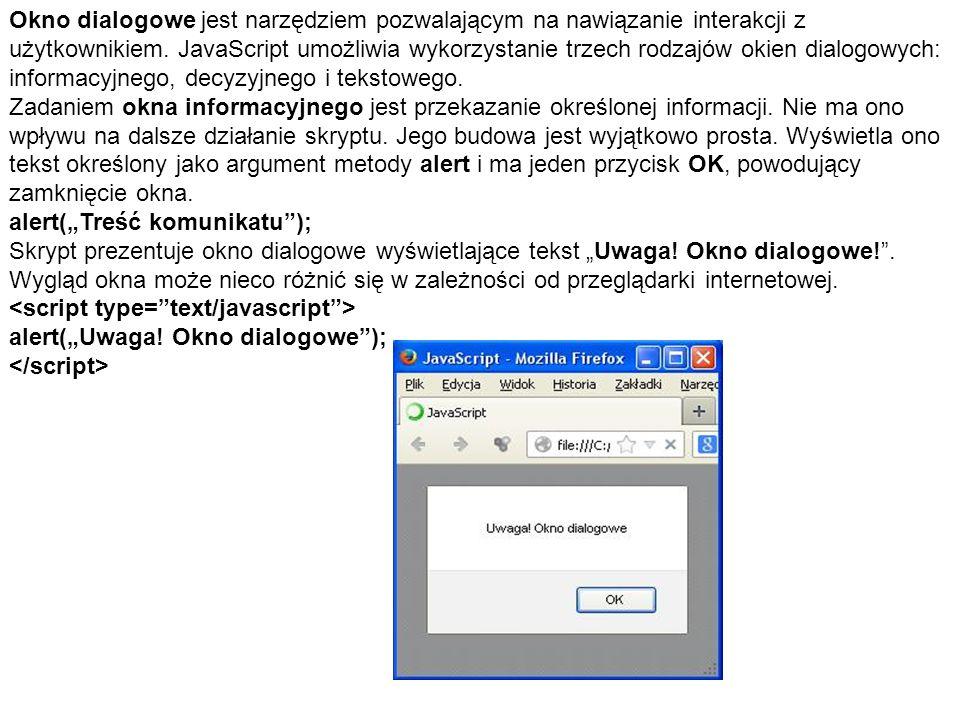Okno dialogowe jest narzędziem pozwalającym na nawiązanie interakcji z użytkownikiem. JavaScript umożliwia wykorzystanie trzech rodzajów okien dialogo