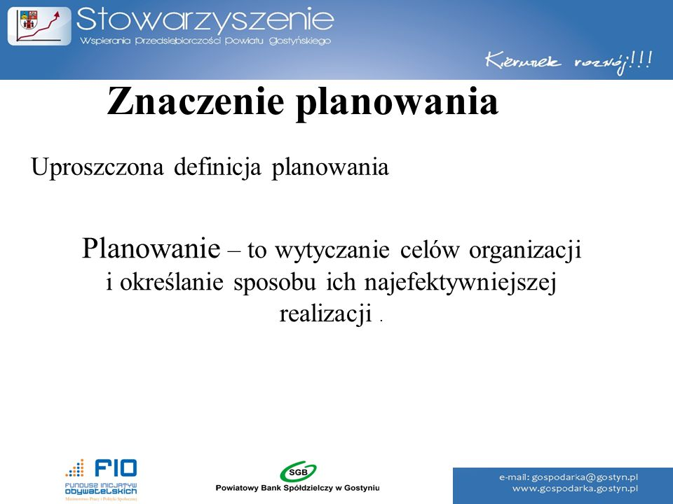 Znaczenie planowania Uproszczona definicja planowania Planowanie – to wytyczanie celów organizacji i określanie sposobu ich najefektywniejszej realiza