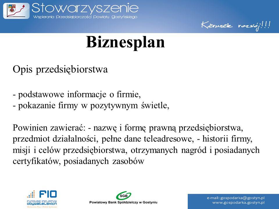 Biznesplan Opis przedsiębiorstwa - podstawowe informacje o firmie, - pokazanie firmy w pozytywnym świetle, Powinien zawierać: - nazwę i formę prawną p