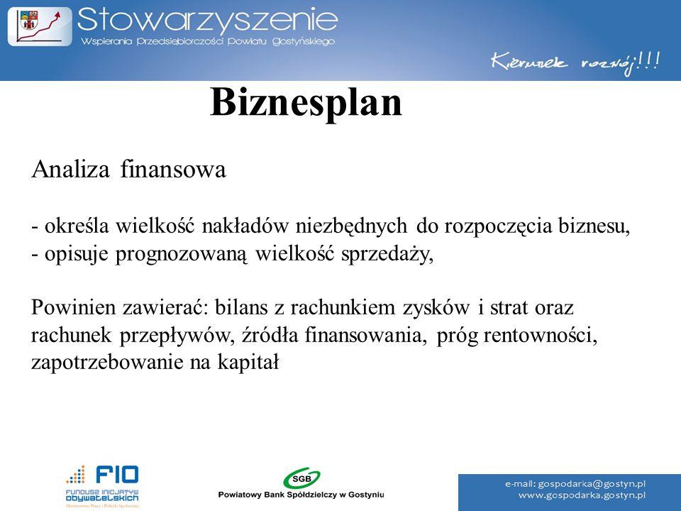 Biznesplan Analiza finansowa - określa wielkość nakładów niezbędnych do rozpoczęcia biznesu, - opisuje prognozowaną wielkość sprzedaży, Powinien zawie