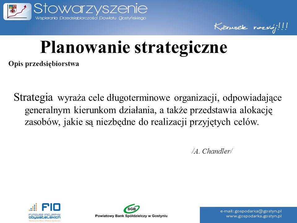 Planowanie strategiczne Strategia wyraża cele długoterminowe organizacji, odpowiadające generalnym kierunkom działania, a także przedstawia alokację z