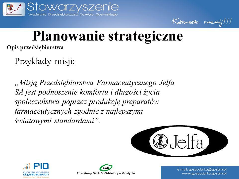 """Planowanie strategiczne Przykłady misji: """"Misją Przedsiębiorstwa Farmaceutycznego Jelfa SA jest podnoszenie komfortu i długości życia społeczeństwa po"""
