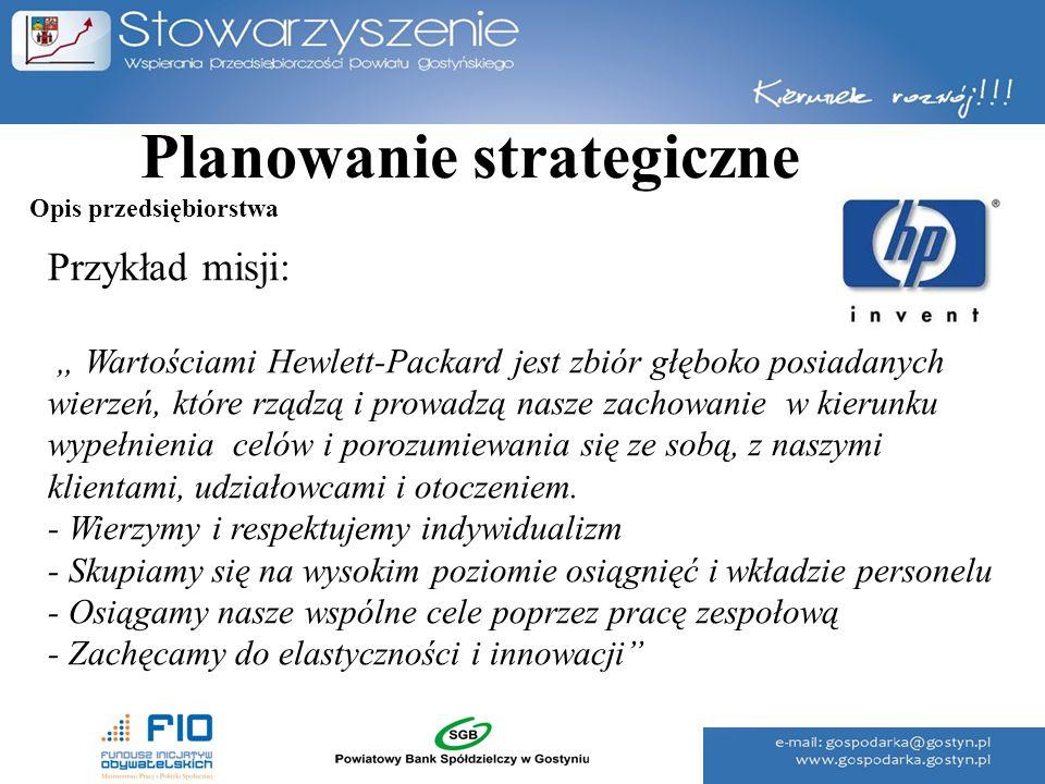"""Planowanie strategiczne Przykład misji: """" Wartościami Hewlett-Packard jest zbiór głęboko posiadanych wierzeń, które rządzą i prowadzą nasze zachowanie"""
