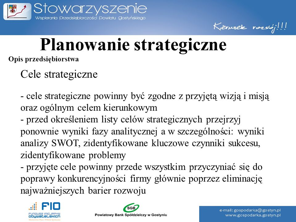 Planowanie strategiczne Cele strategiczne - cele strategiczne powinny być zgodne z przyjętą wizją i misją oraz ogólnym celem kierunkowym - przed okreś