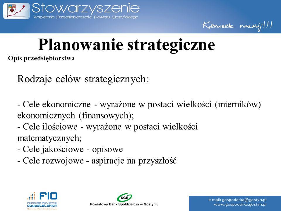 Planowanie strategiczne Rodzaje celów strategicznych: - Cele ekonomiczne - wyrażone w postaci wielkości (mierników) ekonomicznych (finansowych); - Cel