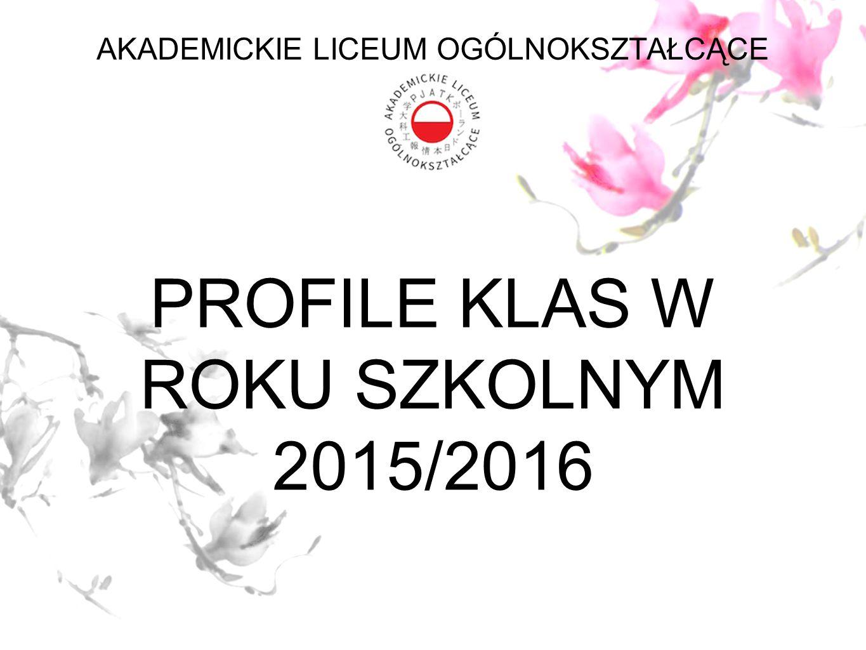 PROFILE KLAS W ROKU SZKOLNYM 2015/2016 AKADEMICKIE LICEUM OGÓLNOKSZTAŁCĄCE