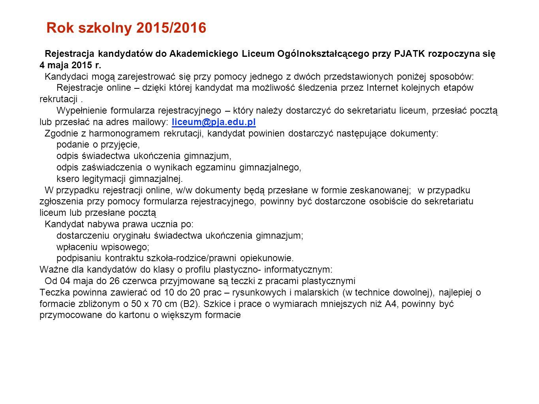 Rok szkolny 2015/2016 Rejestracja kandydatów do Akademickiego Liceum Ogólnokształcącego przy PJATK rozpoczyna się 4 maja 2015 r. Kandydaci mogą zareje
