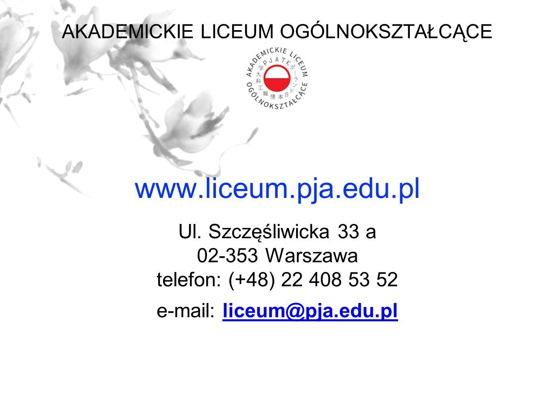 www.liceum.pja.edu.pl Ul. Szcze ̨ śliwicka 33 a 02-353 Warszawa telefon: (+48) 22 408 53 52 e-mail: liceum@pja.edu.plliceum@pja.edu.pl AKADEMICKIE LI