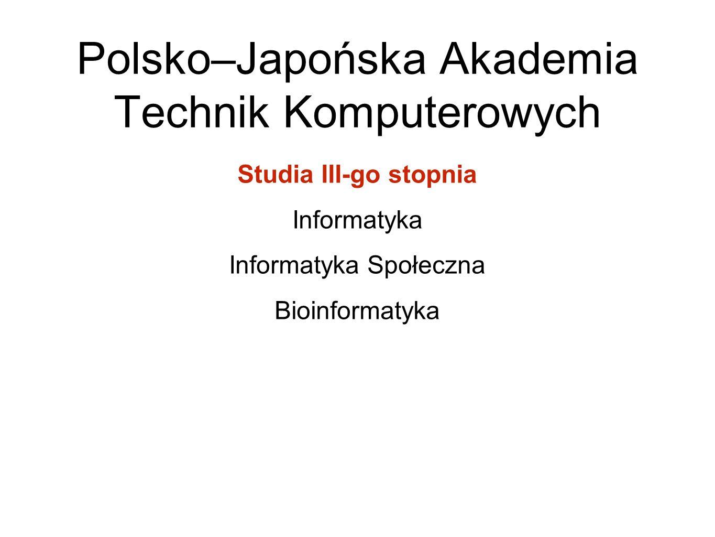 Polsko–Japońska Akademia Technik Komputerowych Studia III-go stopnia Informatyka Informatyka Społeczna Bioinformatyka