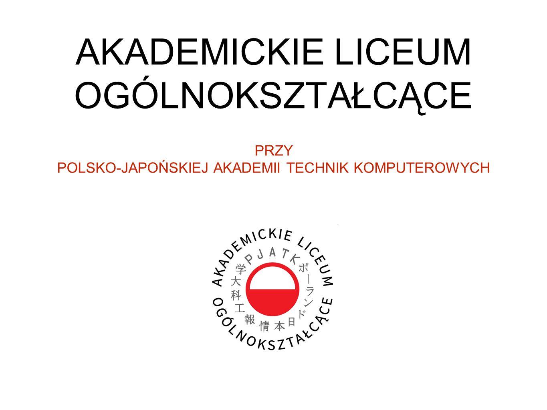 AKADEMICKIE LICEUM OGÓLNOKSZTAŁCĄCE PRZY POLSKO-JAPOŃSKIEJ AKADEMII TECHNIK KOMPUTEROWYCH