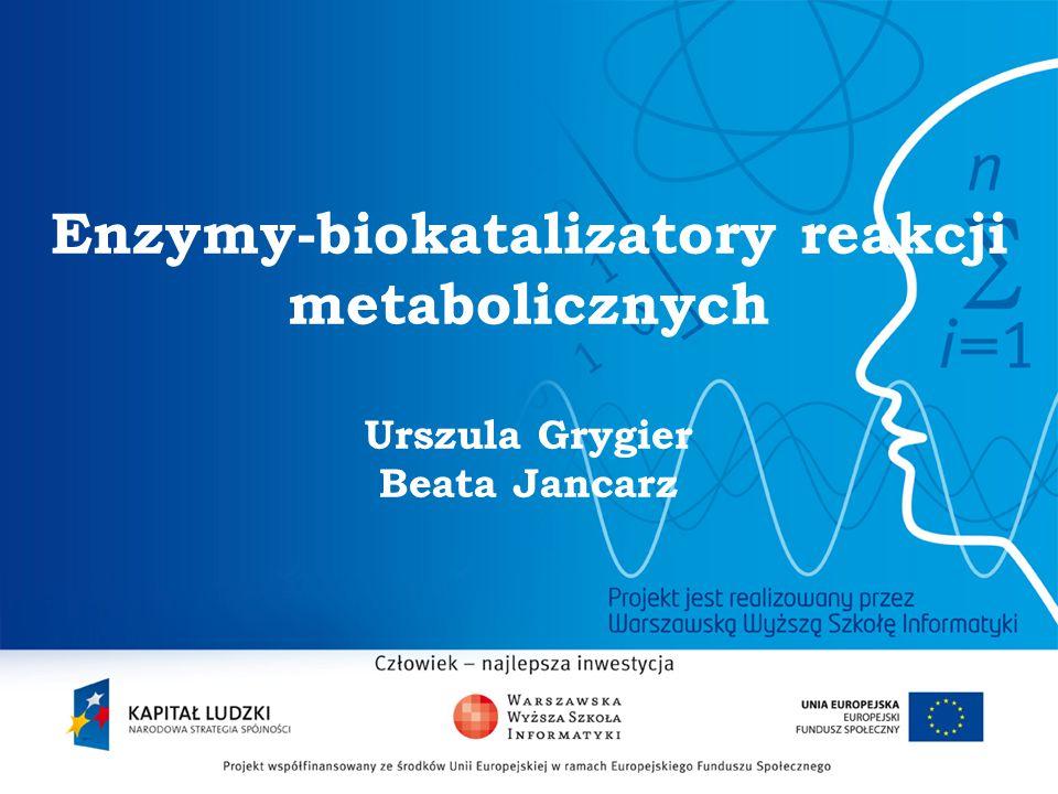 2 Enzymy-biokatalizatory reakcji metabolicznych Urszula Grygier Beata Jancarz