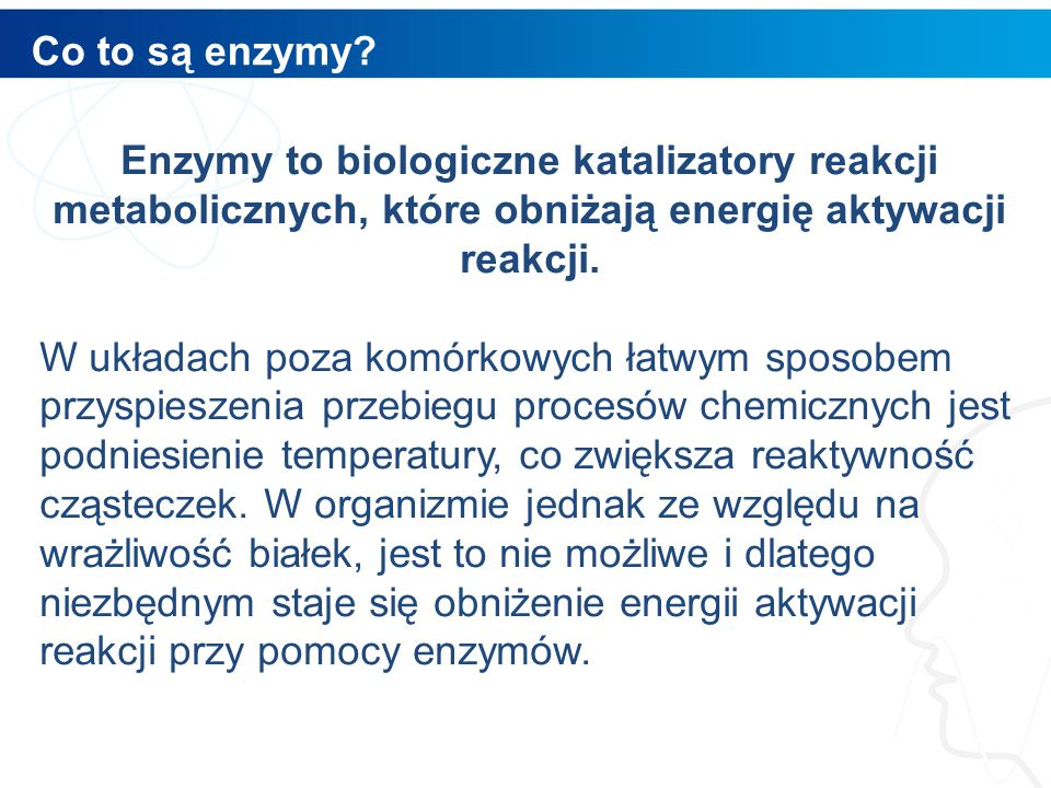 Co to są enzymy? 3 Enzymy to biologiczne katalizatory reakcji metabolicznych, które obniżają energię aktywacji reakcji. W układach poza komórkowych ła